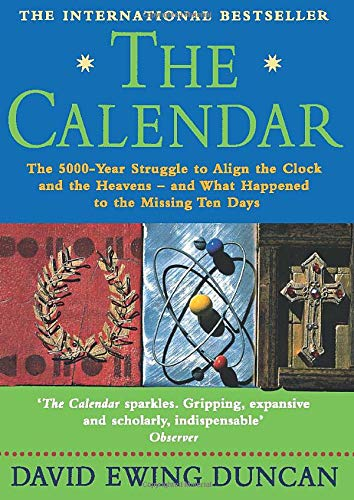 The Calendar : The 5000 Year Struggle to Align the Clock and the Heavens and What Happened to the Missing Ten Days