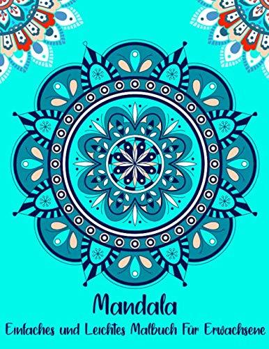 Mandala Einfaches und Leichtes Malbuch Für Erwachsene: Für Anfänger Mandala Malbuch für Erwachsene wunderschöne Mandalas zum Ausmalen für Entspannung und Stressabbau