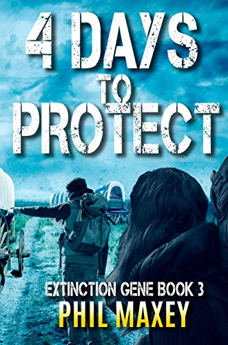 4 Days to Protect: A Post-Apocalyptic Survival Thriller (Extinction Gene Book 3) by [Phil Maxey]