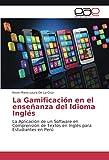 La Gamificación en el enseñanza del Idioma Inglés: La Aplicación de un Software en Comprensión de Textos en Inglés para Estudiantes en Perú