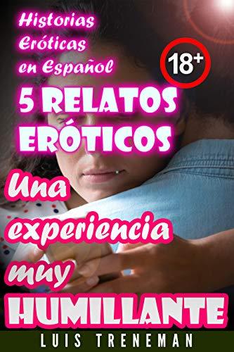 Una experiencia muy humillante: 5 relatos eróticos en español (Esposo Cornudo, Esposa caliente, Humillación, Fantasía erótica, Sexo Interracial, parejas liberales, Infidelidad Consentida)