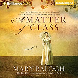 A Matter of Class                   By:                                                                                                                                 Mary Balogh                               Narrated by:                                                                                                                                 Anne Flosnik                      Length: 4 hrs and 7 mins     310 ratings     Overall 4.0