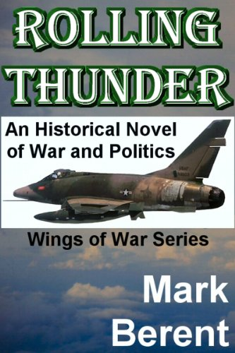 Book: ROLLING THUNDER - An Historical Novel of War and Politics (Wings of War Book 1) by Mark Berent