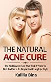 Natural Acne Cure: The No-BS Natural Cure for Acne That Took Decades to Find and Yet So Simple You'll Laugh (Or Cry!)