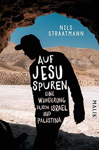 Auf Jesu Spuren: Eine Wanderung durch Israel und Palästina