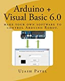 Arduino + Visual Basic 6.0: Make your own software to control Arduino Robot (English Edition)