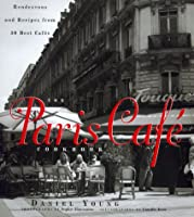 The Paris Cafe Cookbook: Rendezvous and Recipes from 50 Best Cafes