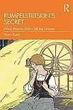 Rumpelstiltskin's Secret: What Women Didn't Tell the Grimms