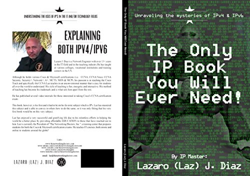 The Only IP Book You Will Ever Need!: Unraveling the mysteries of IPv4 & IPv6 (English Edition)