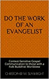 Do the Work of an Evangelist: Context-Sensitive Gospel Communication to those with a Folk Buddhist Worldview