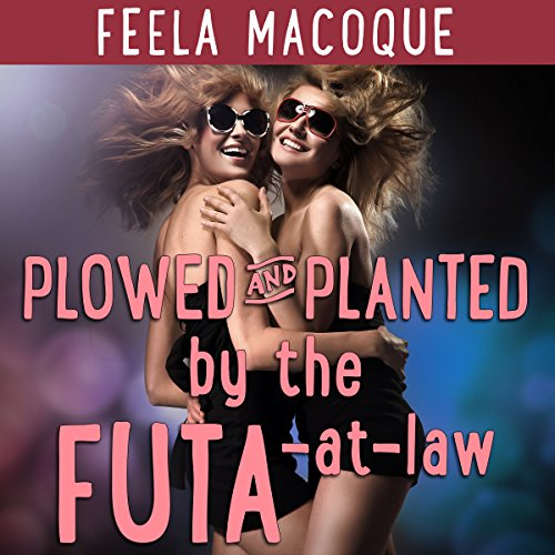 Plowed and Planted by the Futa-at-Law     Fertile Futa on Female              By:                                                                                                                                 Feela Macoque                               Narrated by:                                                                                                                                 Ruby Rivers                      Length: 32 mins     1 rating     Overall 5.0
