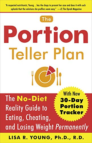The Portion Teller Plan: The No Diet Reality Guide to Eating, Cheating, and Losing Weight Permanently