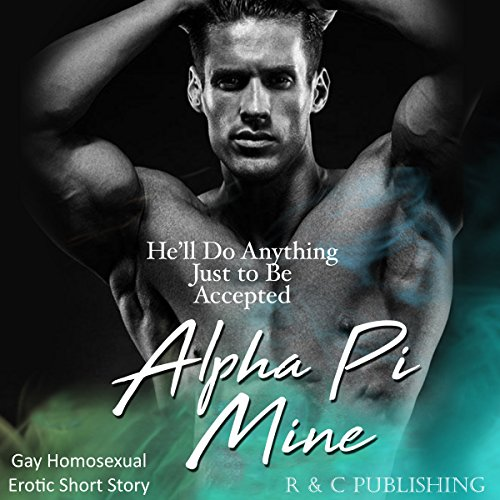 Alpha Pi Mine: He'll Do Anything Just to Be Accepted audiobook cover art