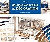 Dessinez vos projets de décoration - Les carnets de croquis de Madame Aurélie Mongiatti