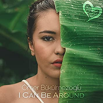 I Can Be Around