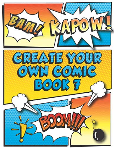 Create Your Own Comic Book 7: Super Fun Blank Comics, Create Your Own Comic Books For Kids Of All Ages, Great As Gifts And Occupied For Hours