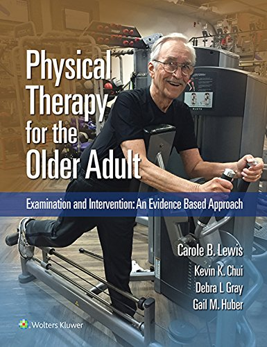 Physical Therapy for the Older Adult: Examination and Intervention: An Evidence Based Approach