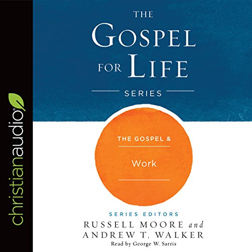 The Gospel & Work     Gospel for Life              By:                                                                                                                                 Russell Moore,                                                                                        Andrew T. Walker                               Narrated by:                                                                                                                                 George W. Sarris                      Length: 3 hrs and 12 mins     2 ratings     Overall 4.5