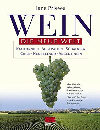 Wein. Die Neue Welt: Argentinien, Chile, Südafrika, Kalifornien, Australien, Neuseeland. Alles über die Anbaugebiete, die Weinmacher und die Weine