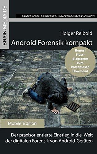 Android Forensik kompakt: Der praxisorientierte Einstieg in die Welt der digitalen Forensik von Android-Geräten (Mobile.Edition)