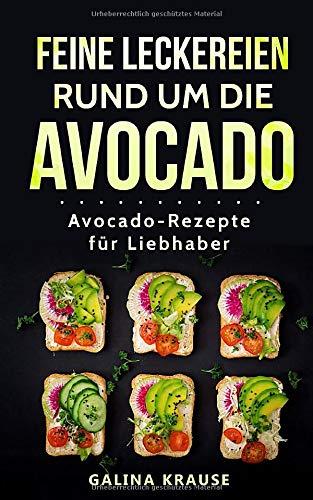 Leckereien rund um die Avocado: Avocado-Rezepte für Liebhaber