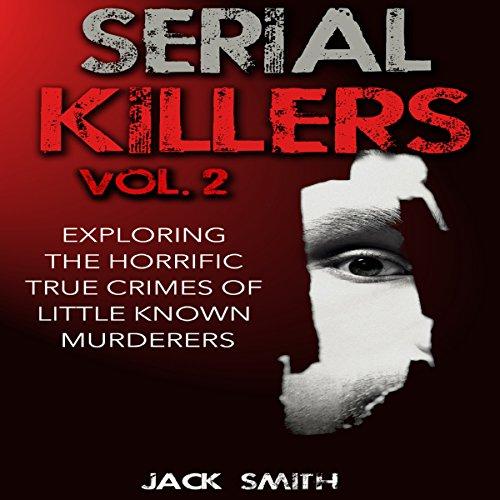 Exploring the Horrific True Crimes of Little Known Murderers audiobook cover art