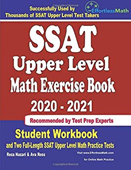 SSAT Upper Level Math Exercise Book 2020-2021  Student Workbook and Two Full-Length SSAT Upper Level Math Practice Tests