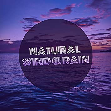 #Natural Wind & Rain