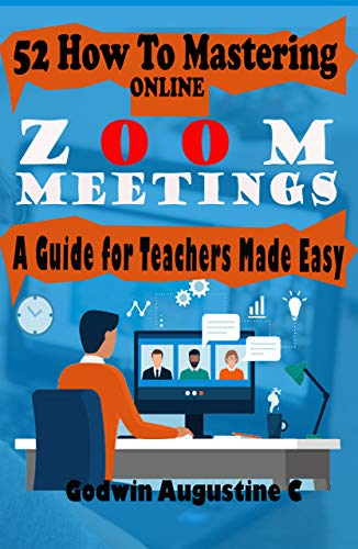 52 How To Mastering Online Zoom Meetings: A Guide for Teachers Made Easy (English Edition)