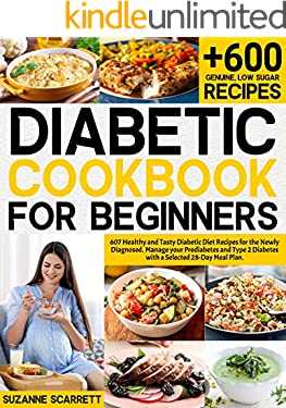 Diabetic Cookbook for Beginners: 607 Healthy and Tasy Diabetic Diet Recipes for the Newly Diagnosed. Manage your Prediabetes and Type 2 Diabetes with a Selected 28-Day Meal Plan