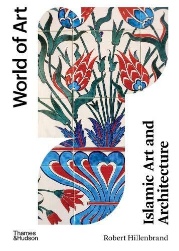 Islamic Art and Architecture (World of Art)