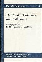 Das Kind in Pietismus Und Aufklarung: Beitrage Des Internationalen Symposiums Vom 12. - 15. 11.1997 in Den Franckeschen Stiftungen Zu Halle (Hallesche Forschungen)