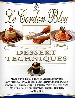 Le Cordon Bleu Dessert Techniques: More Than 1,000 Photographs Illustrating 300 Preparation And Cooking Techniques For Mak...