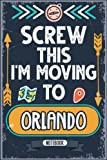 Screw This I m Moving To Orlando: Hilarious Sarcastic Orlando Traveling Notebook Journal   Vintage Cover Design With Funny Saying To Make Orlando ... Birthdays, White Elephant, Thanksgiving