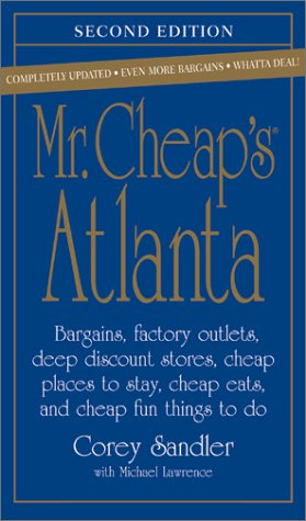 Mr. Cheap's Atlanta: Bargains, Factory Outlets, Deep Discount Stores, Cheap Places to Stay, Cheap Eats, and Cheap, Fun Things to Do