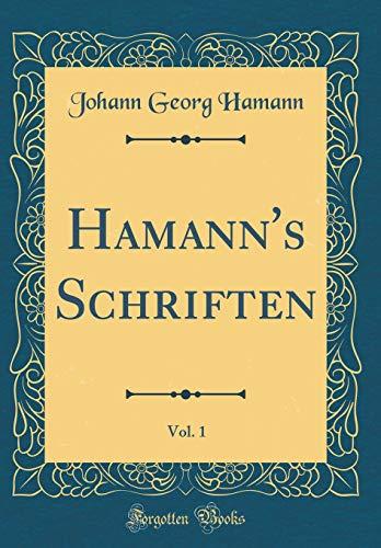 Hamann's Schriften, Vol. 1 (Classic Reprint)