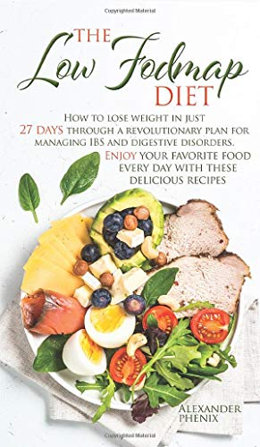 The low Fodmap diet: How to lose weight in just 27 days through a revolutionary plan for managing IBS and digestive disorders. Enjoy your favorite food every day with these delicious recipes.