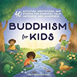 Buddhism for Kids: 40 Activities, Meditations, and Stories for Everyday Calm, Happiness, and Awareness