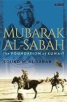 Mubarak Al-Sabah: The Foundation of Kuwait