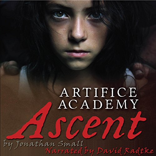 Ascent: 1-3 Bundle     Artifice Academy              By:                                                                                                                                 Jonathan Small                               Narrated by:                                                                                                                                 David Radtke                      Length: 4 hrs and 34 mins     8 ratings     Overall 4.1