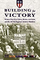 Building for Victory: World War II in China, Burma, and India and the 1875th Engineer Aviation Battalion