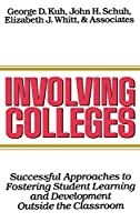 Involving Colleges: Successful Approaches to Fostering Student Learning and Development Outside the Classroom (Jossey Bass Higher & Adult Education Series)