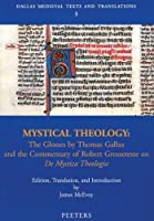 Mystical Theology: The Glosses by Thomas Gallus and the Commentary of Robert Grosseteste De Mystica Theologia (Dallas Medieval Texts and Translations, 3)