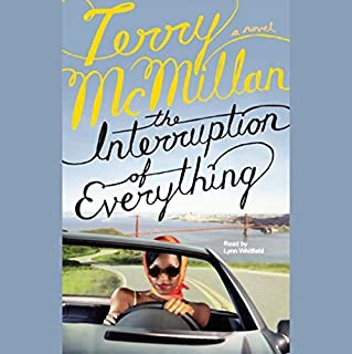 The Interruption of Everything                   By:                                                                                                                                 Terry McMillan                               Narrated by:                                                                                                                                 Lynn Whitfield                      Length: 5 hrs and 43 mins     89 ratings     Overall 4.1