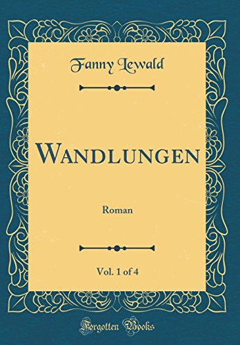 Wandlungen, Vol. 1 of 4: Roman (Classic Reprint)