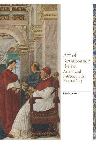 Art of Renaissance Rome: Artists and Patrons in the Eternal City (Renaissance Art, Band 3)