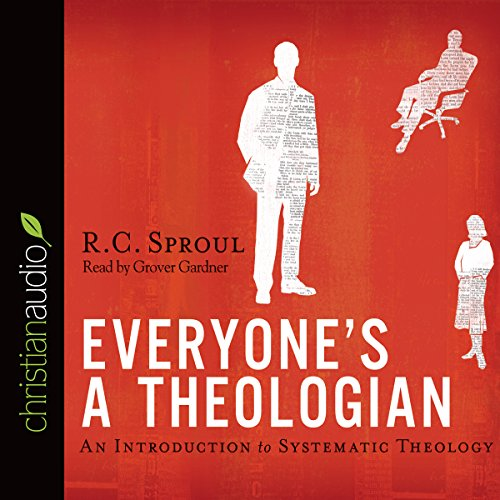 Everyone's a Theologian     An Introduction to Systematic Theology              By:                                                                                                                                 R. C. Sproul                               Narrated by:                                                                                                                                 Grover Gardner                      Length: 11 hrs and 10 mins     133 ratings     Overall 4.8
