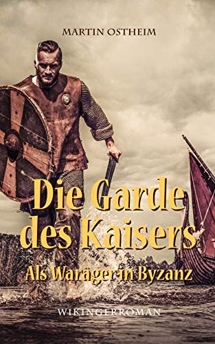 Die Garde des Kaisers: Als Waräger in Byzanz