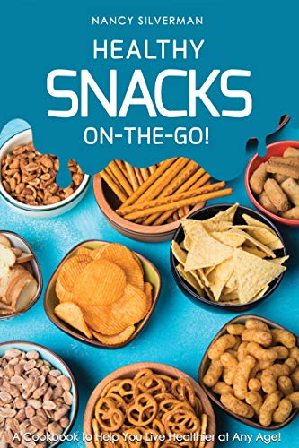 Healthy Snacks On-the-Go!: A Cookbook to Help You Live...