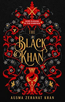 The Black Khan: HOPE FLICKERS IN THE DARKNESS (The Khorasan Archives, Book 2) by [Ausma Zehanat Khan]